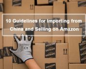 10 Guidelines for Importing from China and Selling on Amazon